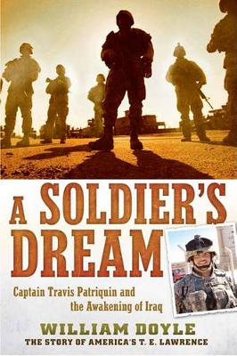"""AA Soldier""""s Dream Captain Travis Patriquin and the Awakening of Iraq"""